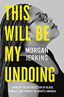 Book Cover: This Will Be My Undoing: Living at the Intersection of Black, Female, and Feminist in