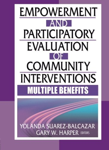 Empowerment and Participatory Evaluation of Community Interventions: Multiple Benefits (Journal of Prevention & Intervention in the Community)