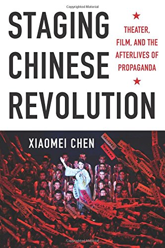 Staging Chinese Revolution: Theater, Film, and the Afterlives of Propaganda by imusti