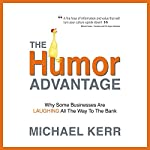 The Humor Advantage: Why Some Businesses Are Laughing All the Way to the Bank | Michael Kerr