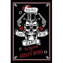 Last of the Giants: The True Story of Guns N'apos; Roses