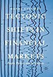 img - for Tectonic Shifts in Financial Markets: People, Policies, and Institutions book / textbook / text book