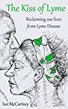 The Kiss of Lyme: Reclaiming our lives from Lyme disease