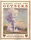 To Geyserland: Oregon Short Line Railroad to the Yellowstone National Park Connecting with Transcontinental Trains from all points East and West thence through the Park by the four-horse Concord coaches of the M-Y State Company offers
