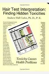 Hair Test Interpretation: Finding Hidden Toxicities by Andrew Hall Cutler (December 1, 2004) Paperback Paperback