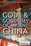 Gods & Goddesses of Ancient China (Gods and Goddesses of Mythology)