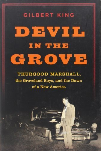 Devil in the Grove: Thurgood Marshall, the Groveland Boys, and the Dawn of a New America First first edition by King, Gilbert (2012) Hardcover