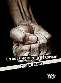 Un bref moment d'héroïsme, Fabre, Cédric