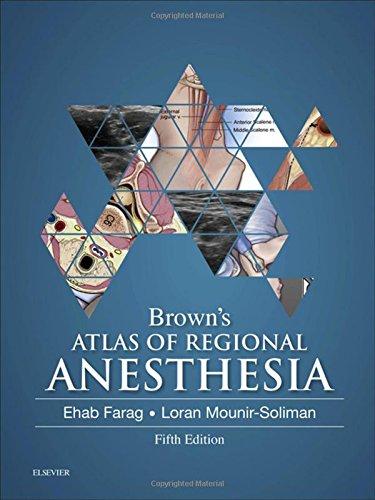 Brown's Atlas of Regional Anesthesia, 5e, by Ehab Farag MD  FRCA, Loran Mounir-Soliman MD