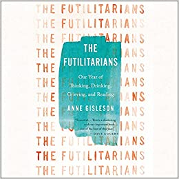 The Futilitarians: Our Year of Thinking, Drinking, Grieving, and Reading - Library Edition