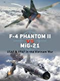 F-4 Phantom II vs MiG-21: USAF & VPAF in the Vietnam War (Duel)