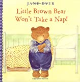 Little Brown Bear Won't Take a Nap!, Jane Dyer, 0316197645
