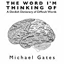 The Word I'm Thinking Of: A Devilish Dictionary of Difficult Words Audiobook by  Michael | Gates Narrated by  Jack | Chekijian