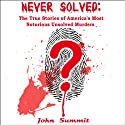 Never Solved: The True Stories of America's Most Notorious Unsolved Murders (True Crime Series) Audiobook by John Summit Narrated by Ginger Cucolo