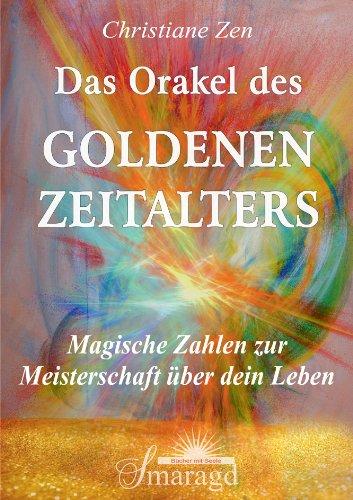 Das Orakel des Goldenen Zeitalters; Magische Zahlen zur Meisterschaft über dein Leben