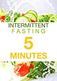 Intermittent Fasting : 5 Minutes Quick Guidebook To Lose Weight , Shed Fats , And Live A Healthy Life (Diets, Weight Loss, Lean Muscle, Slim Body,  Heal Body)
