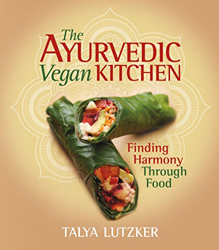 The Ayurvedic Vegan Kitchen: Finding Harmony Through Food by Talya Lutzker