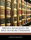 Brèves Apologies de Nos Auteurs Féminins, Georges Bellerive, 1141708434
