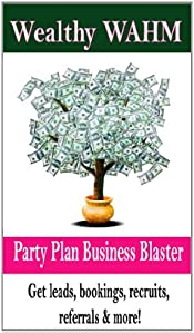 WEALTHY WAHM: Party Plan Business Blaster