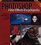 Photoshop Filter Effects Encyclopedia : The Hands-On Desktop Reference for Digital Photographers, Pring, Roger, 0596100213