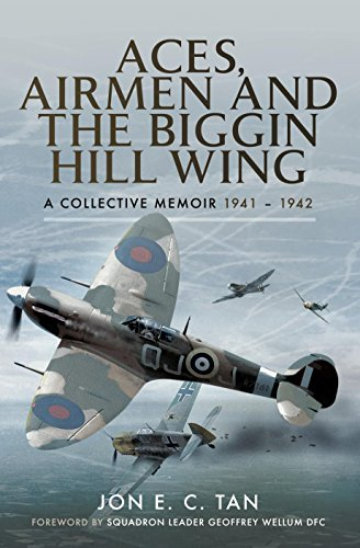Aces, Airmen and The Biggin Hill Wing - First hand accounts of flying Spitfires in WW2: A Collective Memoir 1941 - 1942