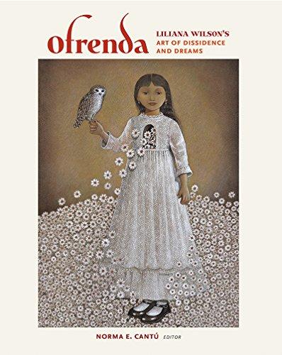 Ofrenda: Liliana Wilson's Art of Dissidence and Dreams (Joe and Betty Moore Texas Art Series)