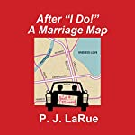 After 'I Do!' : A Marriage Map | P. J. LaRue