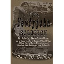 """The """"Newfyjohn"""" Solution: St. John's, Newfoundland as a Case Study of Second World War Allied Naval Base Development During the Battle of the Atlantic"""