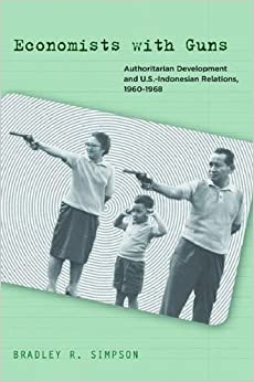 Book Economists with Guns: Authoritarian Development and U.S.-Indonesian Relations, 1960-1968