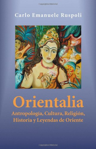 Download Orientalia: Antropologia, Cultura, Religion, Historia y Leyendas de Oriente (Spanish Edition) ebook