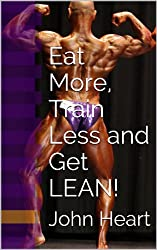 Eat More, Train Less and Get LEAN! (Mr. America's Shape-Up Series Book 2)