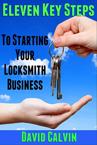 Eleven Key Steps to Starting Your Locksmith Business by [Calvin, David]