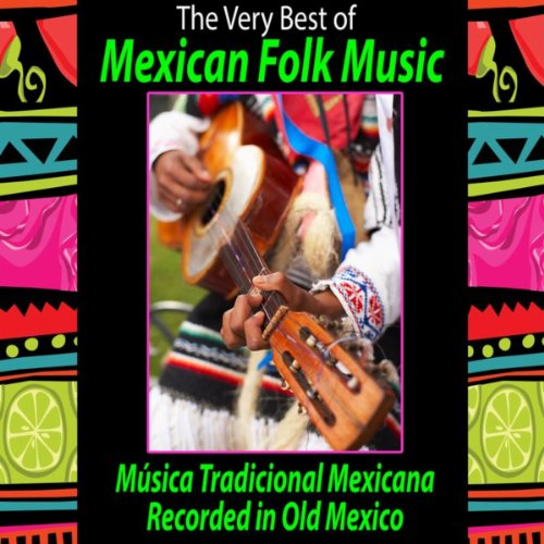 - The Very Best of Mexican Folk Music (Música Tradicional Mexicana): Recorded in Old Mexico