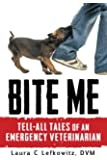 Bite Me: Tell-All Tales of an Emergency Veterinarian