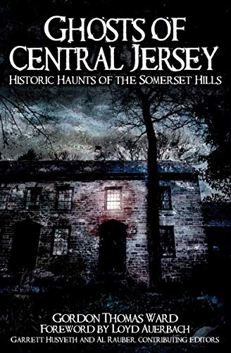 Ghosts of Central Jersey: Historic Haunts of the Somerset Hills (Haunted America)