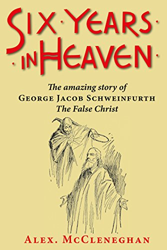Six years in heaven the amazing story of george jacob schweinfurth six years in heaven the amazing story of george jacob schweinfurth the false christ by fandeluxe Gallery