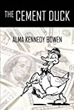The Cement Duck, Alma Kennedy Bowen, 1440104700