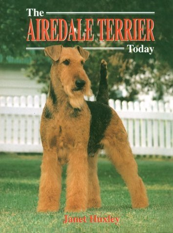 - The Airedale Terrier Today by Janet Huxley (2000-10-09)