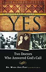 A compelling and inspiring account, A Thousand Times Yes is the spiritual journey of two doctors who heard and answered God's call. Willing to face danger, reject societal expectations, and live a primitive lifestyle, they experienced God's l...