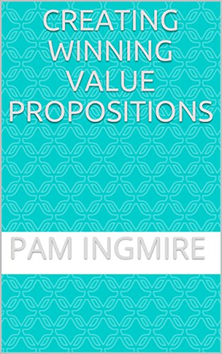Creating Winning Value Propositions: Marketing Leadership: Straight-Forward Tips and Tools (English Edition)
