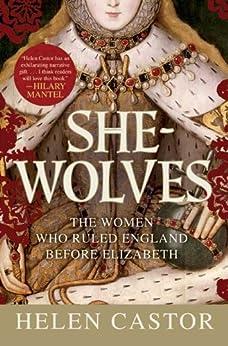 She-Wolves: The Women Who Ruled England Before Elizabeth by [Castor, Helen]