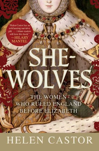 She-Wolves: The Women Who Ruled England Before Elizabeth -