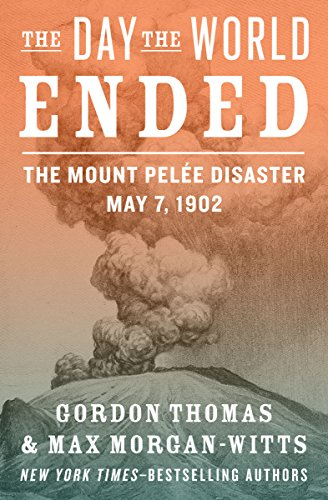 The Day the World Ended: The Mount Pelée Disaster: May 7, 1902 cover