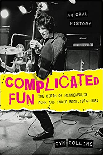 Complicated fun the birth of minneapolis punk and indie rock 1974 complicated fun the birth of minneapolis punk and indie rock 1974 1984 an oral history cyn collins 9781681340326 amazon books fandeluxe Choice Image