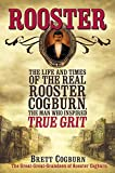 Rooster: The Life and Time of the Real Rooster Cogburn, the Man Who Inspired True Grit