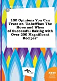 100 Opinions You Can Trust on Bakewise: The Hows and Whys of Successful Baking with Over 200 Magnificent Recipes