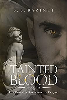 Tainted Blood (THE VAMPIRE RECLAMATION PROJECT Book 5) by [Bazinet, S. S.]