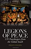Legions of Peace : Un Peacekeepers from the Global South, Cunliffe, Philip, 184904290X