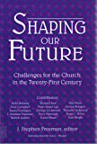 Shaping Our Future, J. Stephen Freeman, 1561011029