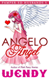 Angelo Angel (Pamper-ed Husbands Series Book 5)